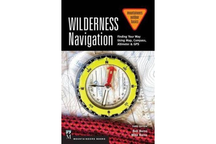 Wilderness Navigation - Finding Your Way Using Map, Compass, Altimeter & GPS
