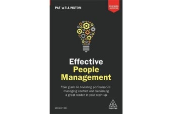 Effective People Management - Your Guide to Boosting Performance, Managing Conflict and Becoming a Great Leader in Your Start Up