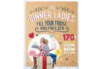 The Dinner Ladies - 170+ Recipes to Cook Now, Eat Later