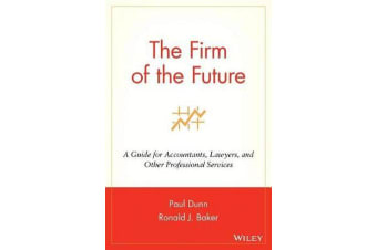The Firm of the Future - A Guide for Accountants, Lawyers, and Other Professional Services
