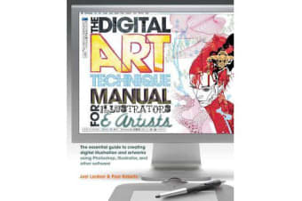 The Digital Art Technique Manual for Illustrators & Artists - The Essential Guide to Creating Digital Illustration and Artworks Using Photoshop, Illustrator, and Other Software