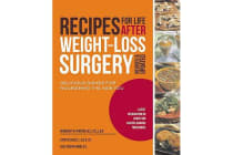 Recipes for Life After Weight-Loss Surgery, Revised and Updated - Delicious Dishes for Nourishing the New You and the Latest Information on Lower-Bmi Gastric Banding Procedures