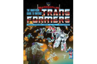 The Unofficial Guide to Vintage Transformers - 1980s Through 1990s