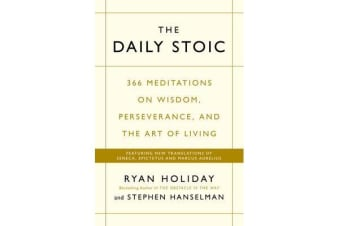 The Daily Stoic - 366 Meditations on Wisdom, Perseverance, and the Art of Living:  Featuring new translations of Seneca, Epictetus, and Marcus Aurelius