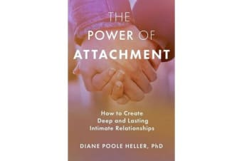 The Power of Attachment - How to Create Deep and Lasting Intimate Relationships