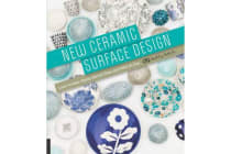 New Ceramic Surface Design - Learn to Inlay, Stamp, Stencil, Draw, and Paint on Clay