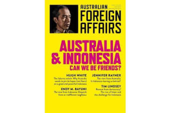 Australia and Indonesia - Can we be Friends?: Australian Foreign AffairsIssue 3