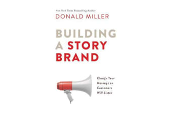 Building A Storybrand - Clarify Your Message So Customers Will Listen