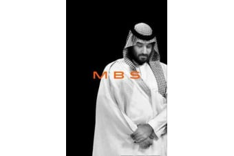 MBS - The Rise to Power of Mohammed Bin Salman