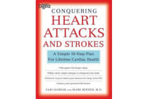 Conquering Heart Attacks and Strokes - A Simple 10-Step Plan for Lifetime Cardiac Health