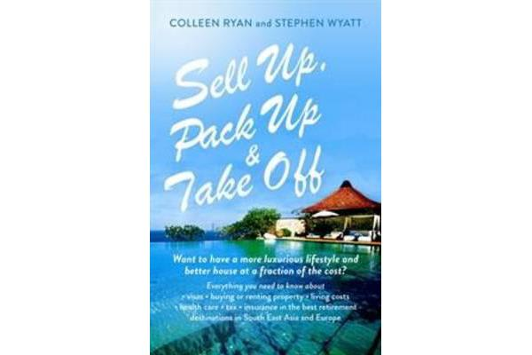 Sell Up, Pack Up and Take Off - Want to Have a More Luxurious Lifestyle and Better House at a Fraction of the Cost?