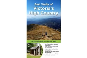 Best Walks of Victoria's High Country - The Full-Colour Guide to 40 Fantastic Walks