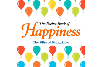 The Pocket Book Of Happiness - The Bliss Of Being Alive