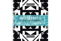 PATTERNITY - A New Way Of Seeing: The Inspirational Power Of Pattern