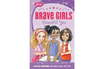 Brave Girls: Beautiful You - A 90-Day Devotional