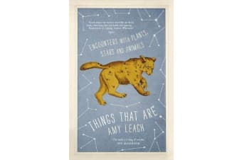Things That Are - Encounters with Plants, Stars and Animals