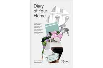 Diary of Your Home - Ideas, Stories, Tips, Charts, Diagrams, and Prompts to Help You Record and Organize Everything About your Home