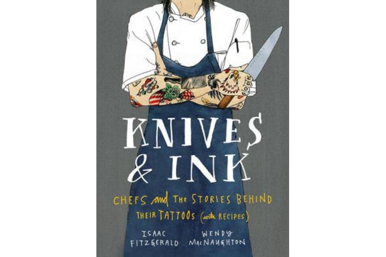 Knives & Ink - Chefs and the Stories Behind Their Tattoos (with Recipes)