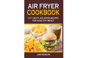 Air Fryer Cookbook - 127 Tasty Air Fryer Recipes for Healthy Meals