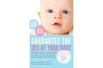 Guarantee The Sex Of Your Baby - Choose a Girl or Boy Using Today's 99.9% Accurate Sex Selection Techniques