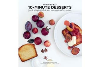 10-Minute Desserts - Quick, Simple & Delicious Recipes for All Occasions