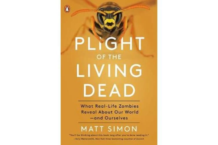 Plight Of The Living Dead - What Real-Life Zombies Reveal About Our World - and Ourselves