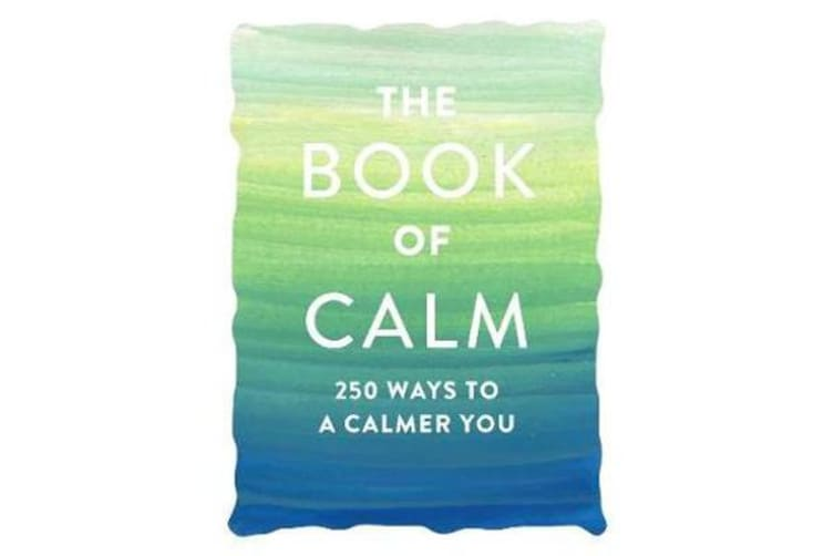 The Book of Calm - 250 Ways to a Calmer You