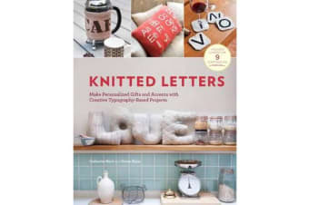 Knitted Letters - Make Personalized Gifts and Accents with Creative Typography-Based Projects