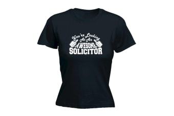 123T Funny Tee - Solicitor Youre Looking At An Awesome - (Small Black Womens T Shirt)