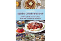 Cooking for the Specific Carbohydrate Diet - Over 100 Easy, Healthy, and Delicious Recipes that are Sugar-Free, Gluten-Free, and Grain-Free