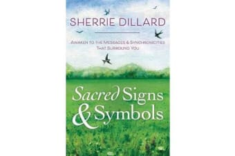 Sacred Signs and Symbols - Awaken to the Messages and Synchronicities That Surround You