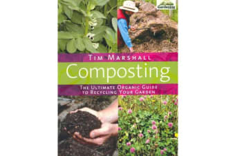Composting - The Ultimate Organic Guide to Recycling Your Garden