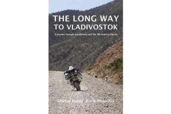 The Long Way to Vladivostok - A journey through Scandinavia and the Silk Road to Siberia