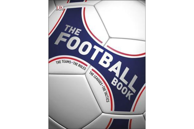 The Football Book - The Teams, The Rules, The Leagues, The Tactics