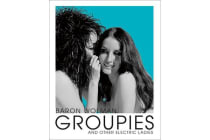 Groupies and Other Electric Ladies - The Original 1969 Rolling Stone Photographs by Baron Wolman
