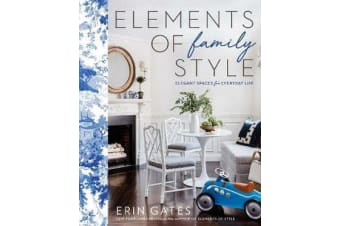 Elements of Family Style - Elegant Spaces for Everyday Life