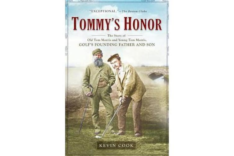 Tommy's Honor - The Story of Old Tom Morris and Young Tom Morris, Golf's Founding Father and Son