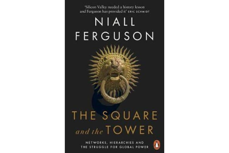 The Square and the Tower - Networks, Hierarchies and the Struggle for Global Power