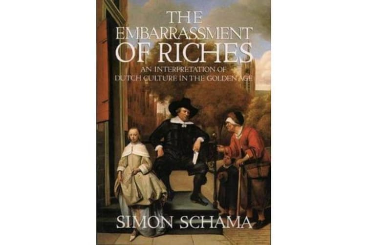 The Embarrassment of Riches - An Interpretation of Dutch Culture in the Golden Age