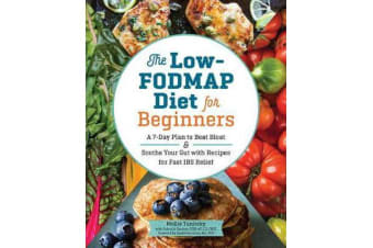 The Low-Fodmap Diet for Beginners - A 7-Day Plan to Beat Bloat and Soothe Your Gut with Recipes for Fast Ibs Relief
