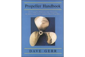 The Propeller Handbook - The Complete Reference for Choosing, Installing, and Understanding Boat Propellers
