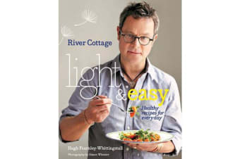 River Cottage Light & Easy - Healthy Recipes for Every Day