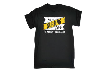 123T Funny Tee - Its A Surfing Thing You Wouldnt Understand - (X-Large Black Mens T Shirt)