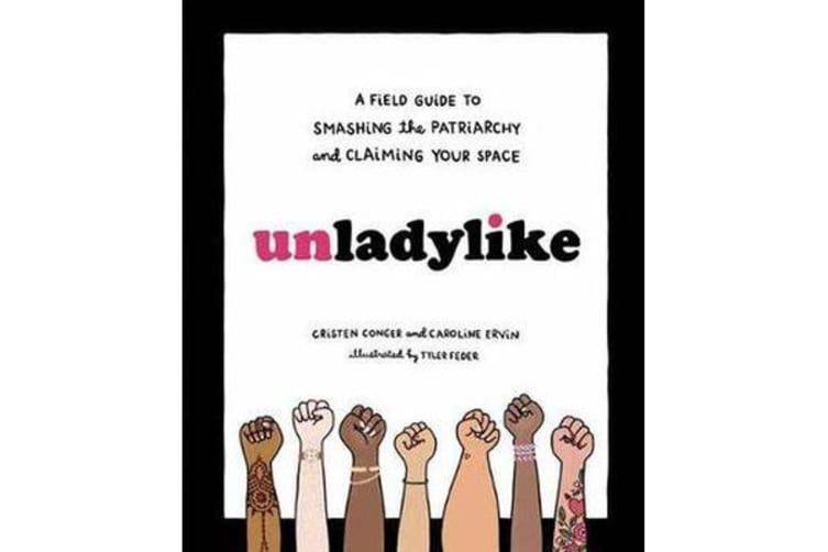 Unladylike - A Field Guide to Smashing the Patriarchy and Claiming Your Space