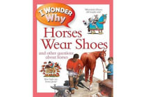 I Wonder Why Horses Wear Shoes - And Other Questions about Horses