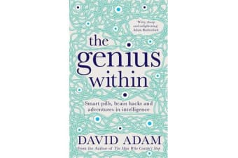 The Genius Within - Smart Pills, Brain Hacks and Adventures in Intelligence