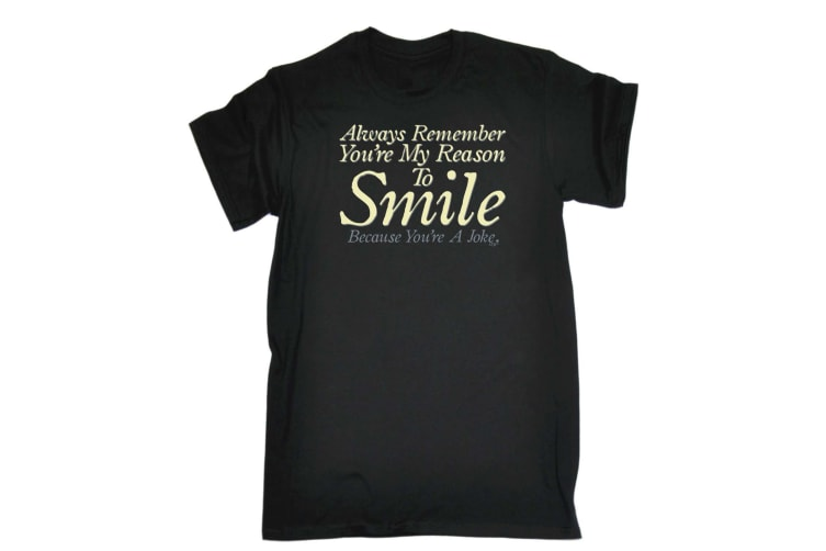 123T Funny Tee - Always Remember Youre My Reason To Smile - (3X-Large Black Mens T Shirt)
