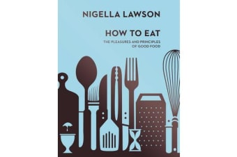 How To Eat - The Pleasures and Principles of Good Food (Nigella Collection)