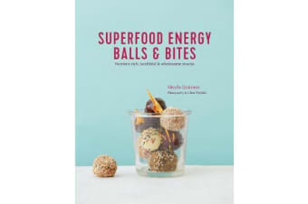 Superfood Energy Balls & Bites - Nutrient-Rich, Healthful & Wholesome Snacks