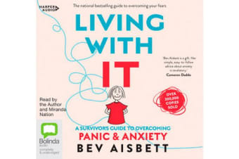 Living With It - A Survivor's Guide to Overcoming Panic and Anxiety [Bolinda]